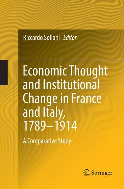 Economic Thought And Institutional Change In France And Italy, 1789-1914: A Comparative Study by Riccardo Soliani