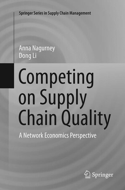 Competing On Supply Chain Quality: A Network Economics Perspective by Anna Nagurney