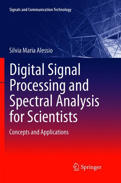 Digital Signal Processing and Spectral Analysis for Scientists: Concepts and Applications by Silvia Maria Alessio