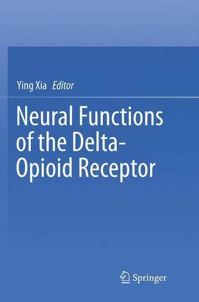 Neural Functions Of The Delta-opioid Receptor by Ying Xia