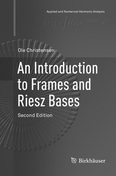 An Introduction To Frames And Riesz Bases by Ole Christensen