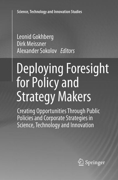 Deploying Foresight For Policy And Strategy Makers: Creating Opportunities Through Public Policies And Corporate Strategies In Science, Technology And by Leonid Gokhberg