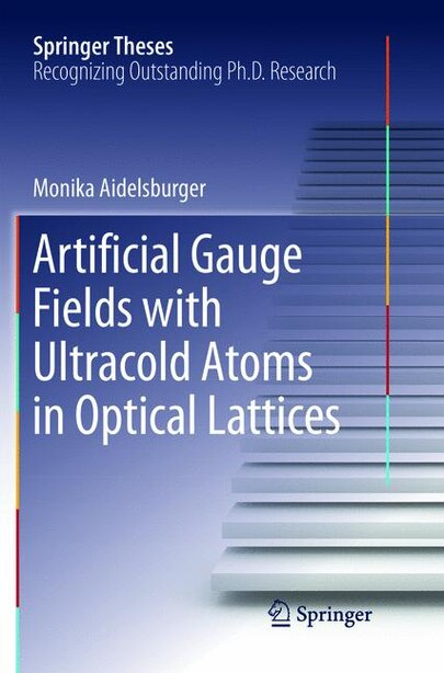 Artificial Gauge Fields with Ultracold Atoms in Optical Lattices by Monika Aidelsburger