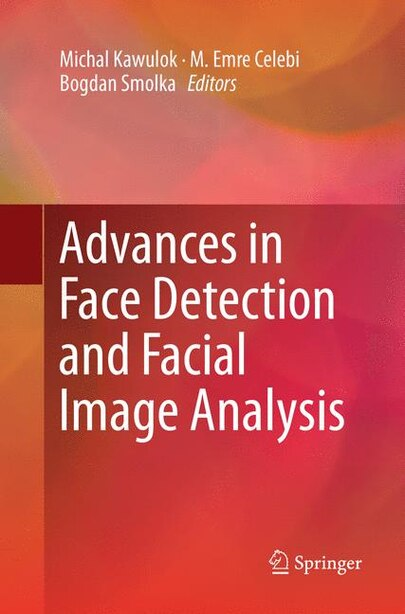 Advances In Face Detection And Facial Image Analysis by Michal Kawulok