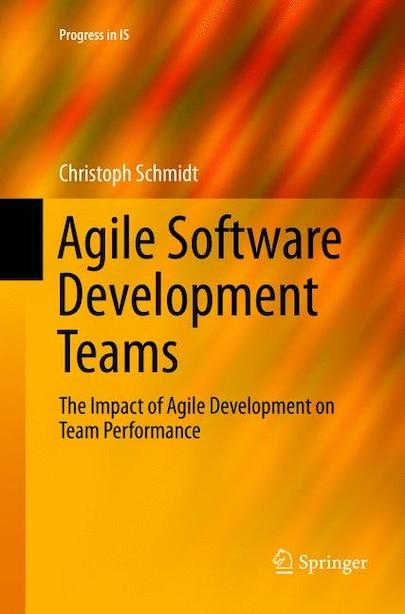 Agile Software Development Teams by Christoph Schmidt