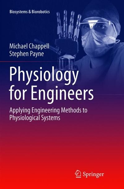 Physiology for Engineers: Applying Engineering Methods to Physiological Systems by Michael Chappell