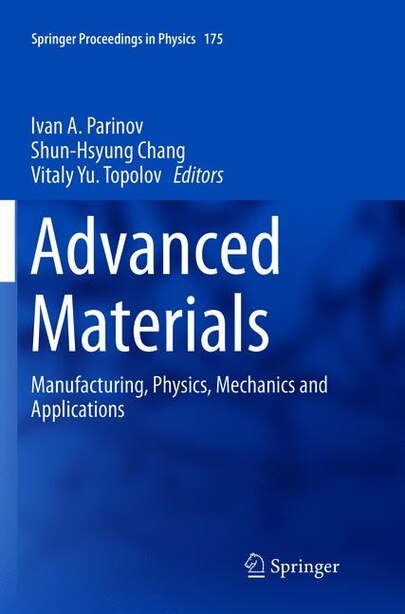 Advanced Materials: Manufacturing, Physics, Mechanics and Applications by Ivan A. Parinov