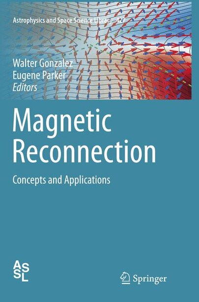 Magnetic Reconnection: Concepts And Applications by Walter Gonzalez