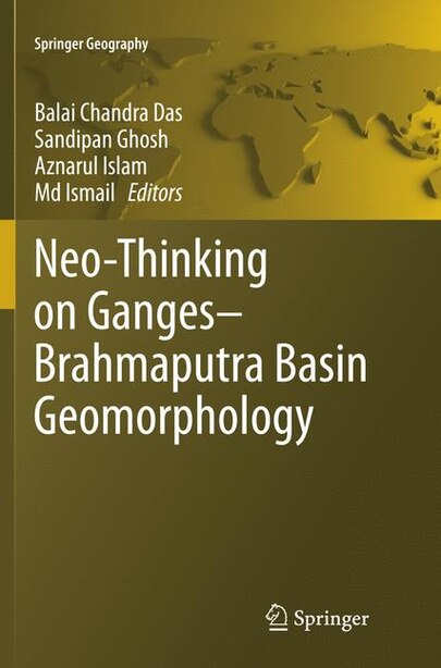 Neo-thinking On Ganges-brahmaputra Basin Geomorphology by Balai Chandra Das