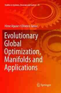Evolutionary Global Optimization, Manifolds and Applications by Hime Aguiar E Oliveira Ju