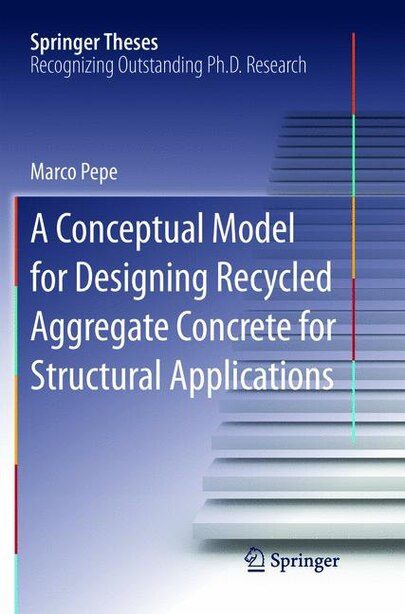 A Conceptual Model For Designing Recycled Aggregate Concrete For Structural Applications by Marco Pepe