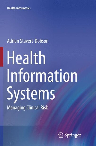 Health Information Systems: Managing Clinical Risk by Adrian Stavert-dobson