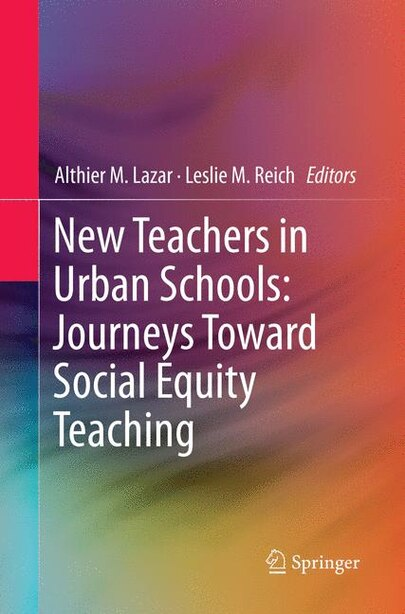 New Teachers In Urban Schools: Journeys Toward Social Equity Teaching by Althier M. Lazar