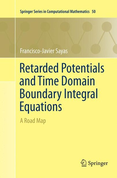 Retarded Potentials And Time Domain Boundary Integral Equations: A Road Map by Francisco-Javier Sayas