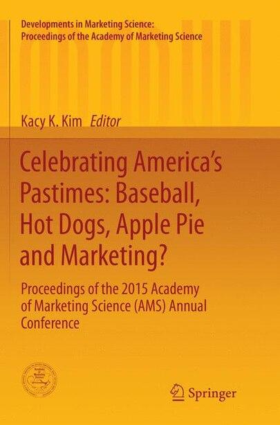Celebrating America's Pastimes: Baseball, Hot Dogs, Apple Pie And Marketing?: Proceedings Of The 2015 Academy Of Marketing Science by Kacy Kyungok Kim