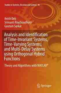 Analysis And Identification Of Time-invariant Systems, Time-varying Systems, And Multi-delay Systems Using Orthogonal Hybrid Functions: Theory And Algorithms With Matlab by Anish Deb