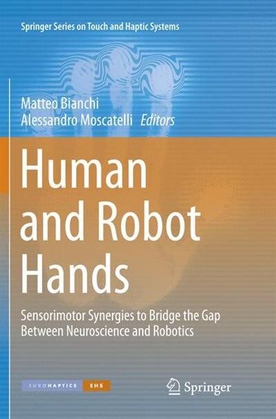 Human And Robot Hands: Sensorimotor Synergies To Bridge The Gap Between Neuroscience And Robotics by Matteo Bianchi