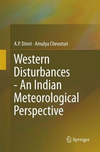 Western Disturbances - An Indian Meteorological Perspective by A.p. Dimri