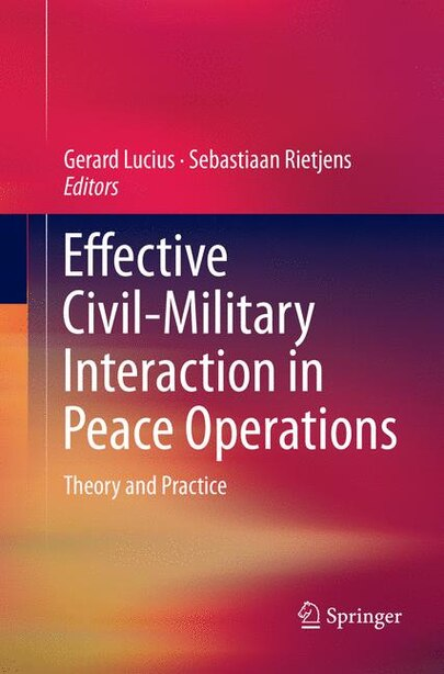Effective Civil-military Interaction In Peace Operations: Theory And Practice by Gerard Lucius
