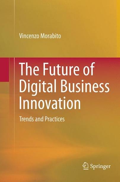 The Future Of Digital Business Innovation: Trends And Practices by Vincenzo Morabito