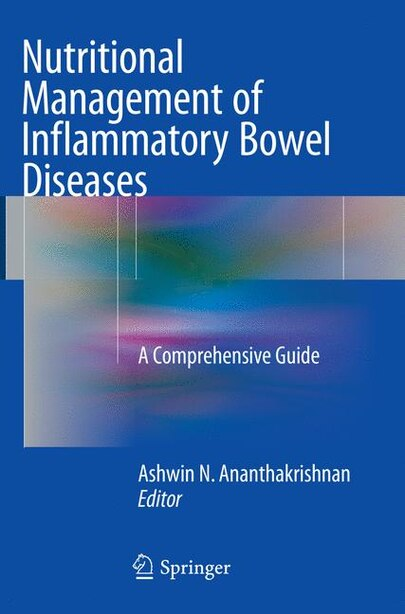 Nutritional Management Of Inflammatory Bowel Diseases: A Comprehensive Guide by Ashwin N. Ananthakrishnan