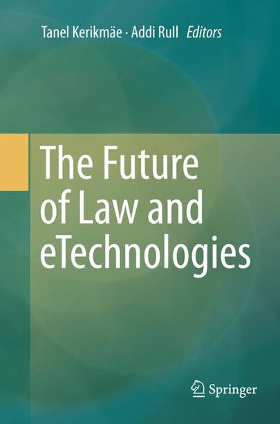 The Future Of Law And Etechnologies by Tanel Kerikm