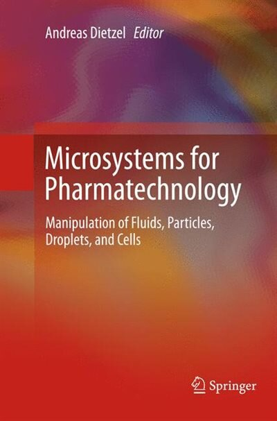 Microsystems For Pharmatechnology: Manipulation Of Fluids, Particles, Droplets, And Cells by Andreas Dietzel