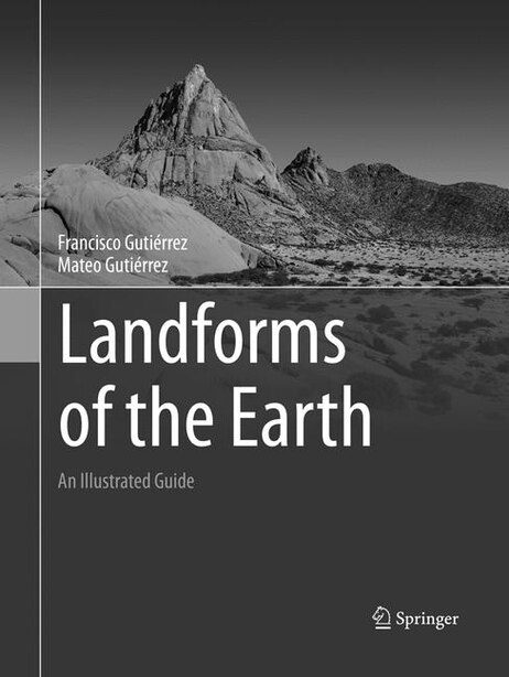 Landforms Of The Earth: An Illustrated Guide by Francisco Gutiérrez