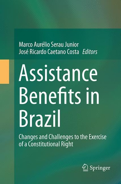Assistance Benefits In Brazil: Changes And Challenges To The Exercise Of A Constitutional Right by Marco Aurélio Serau Junior