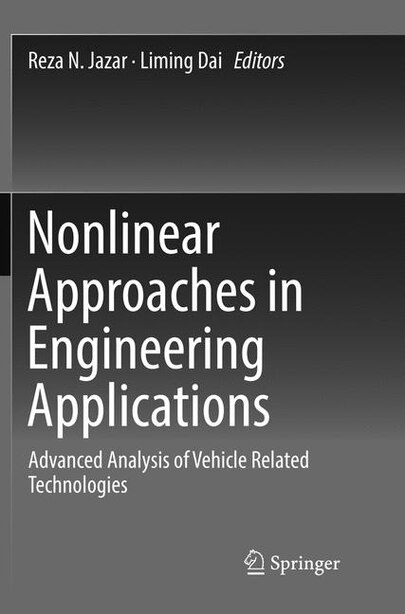 Nonlinear Approaches In Engineering Applications: Advanced Analysis Of Vehicle Related Technologies by Reza N. Jazar
