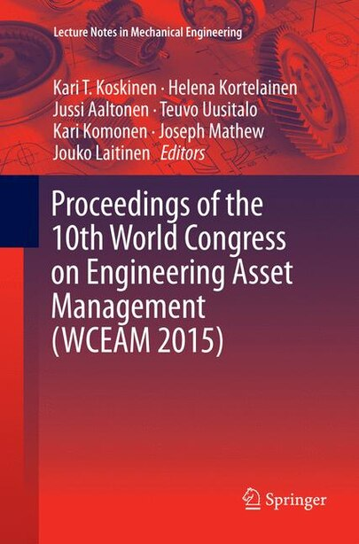 Proceedings Of The 10th World Congress On Engineering Asset Management (wceam 2015) by Kari T. Koskinen