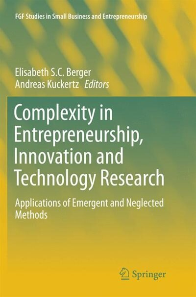 Complexity In Entrepreneurship, Innovation And Technology Research: Applications Of Emergent And Neglected Methods by Elisabeth S.c. Berger