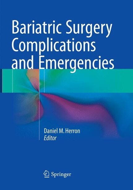 Bariatric Surgery Complications And Emergencies by Daniel M. Herron