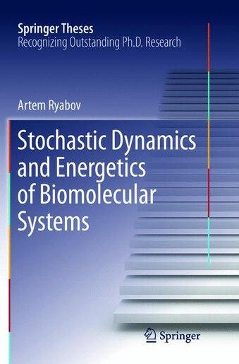 Stochastic Dynamics and Energetics of Biomolecular Systems by Artem Ryabov