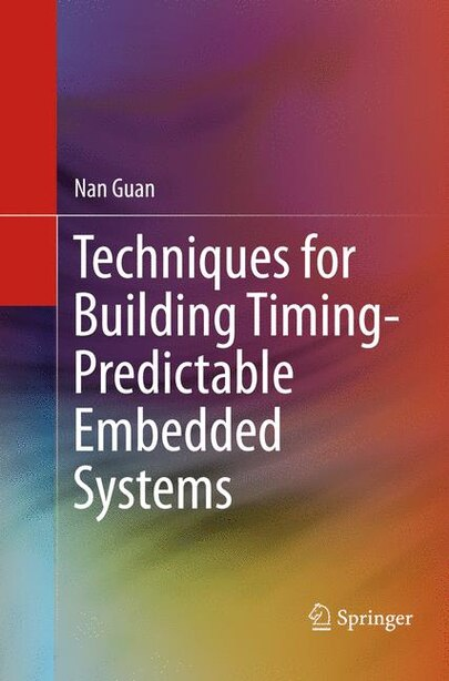 Techniques For Building Timing-predictable Embedded Systems by Nan Guan