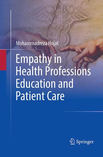 Empathy In Health Professions Education And Patient Care by Mohammadreza Hojat
