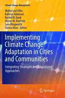 Implementing Climate Change Adaptation In Cities And Communities: Integrating Strategies And Educational Approaches by Walter Leal Filho