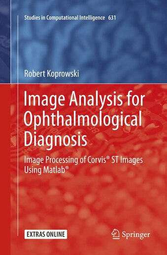 Image Analysis For Ophthalmological Diagnosis: Image Processing Of Corvis St Images Using Matlab by Robert Koprowski