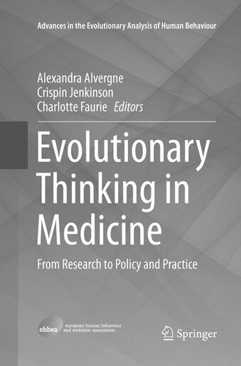 Evolutionary Thinking In Medicine: From Research To Policy And Practice by Alexandra Alvergne