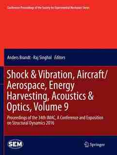 Shock & Vibration, Aircraft/aerospace, Energy Harvesting, Acoustics: Proceedings Of The 34th Imac, A Conference And Exposition On Structural Dynamics 2016 by Anders Brandt