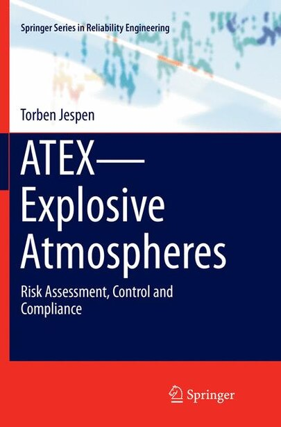 Atex-explosive Atmospheres: Risk Assessment, Control And Compliance by Torben Jespen
