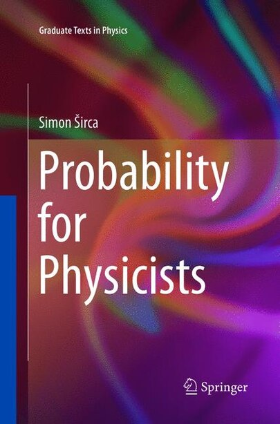 Probability For Physicists by Simon Å Irca
