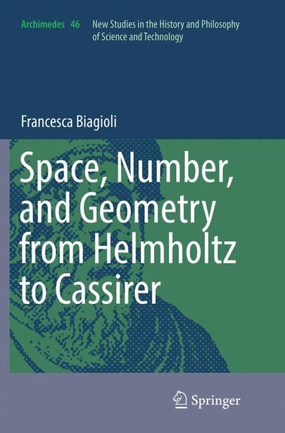Space, Number, And Geometry From Helmholtz To Cassirer by Francesca Biagioli