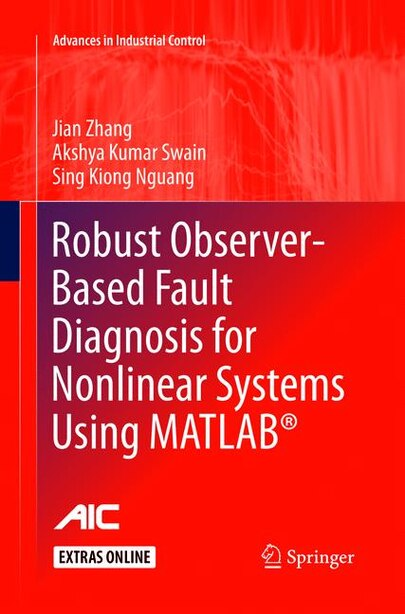 Robust Observer-based Fault Diagnosis For Nonlinear Systems Using Matlab by Jian Zhang