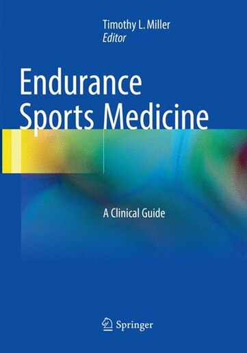 Endurance Sports Medicine: A Clinical Guide by Timothy L Miller
