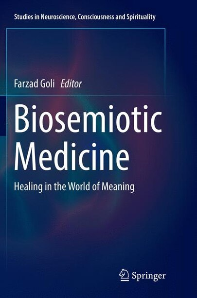 Biosemiotic Medicine: Healing In The World Of Meaning by Farzad Goli