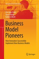 Business Model Pioneers: How Innovators Successfully Implement New Business Models