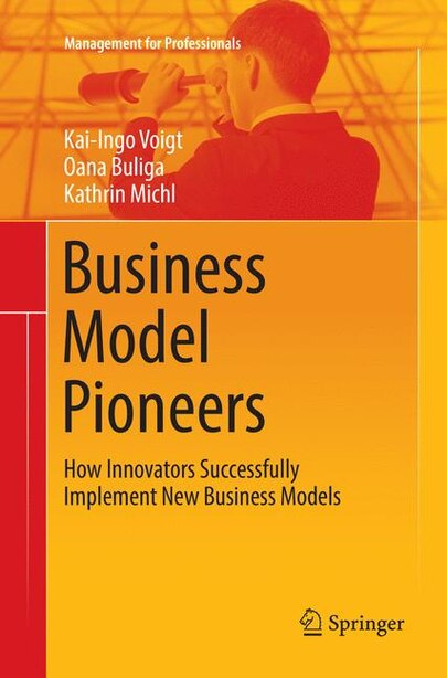 Business Model Pioneers: How Innovators Successfully Implement New Business Models by Kai-Ingo Voigt