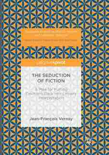 The Seduction Of Fiction: A Plea For Putting Emotions Back Into Literary Interpretation by Jean-françois Vernay