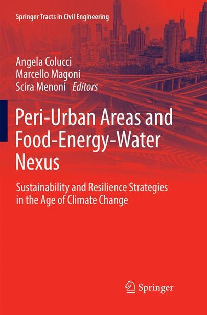 Peri-urban Areas And Food-energy-water Nexus: Sustainability And Resilience Strategies In The Age Of Climate Change by Angela Colucci